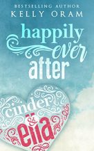Kelly Oram: Cinder & Ella - Happily ever after